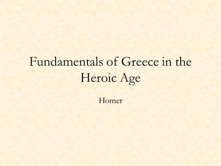 Fundamentals of Greece in the Heroic Age Homer. The gods: Zeus Hera Hephaistos Apollo.