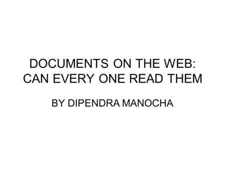 DOCUMENTS ON THE WEB: CAN EVERY ONE READ THEM BY DIPENDRA MANOCHA.