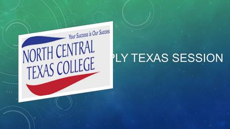 APPLY TEXAS SESSION. USE A Valid Email NCTC WILL use this to contact you! DO NOT use school email One you check regularly preferred.