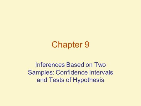 Chapter 9 Inferences Based on Two Samples: Confidence Intervals and Tests of Hypothesis.