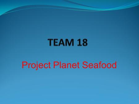 Project Planet Seafood. Project Overview Client Background 15 years old fresh family owned seafood business called Planet Seafood. Initial core business.
