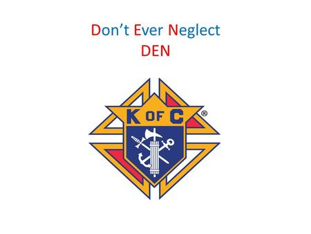 Don't Ever Neglect DEN. ADMISSIONS COMMITTEE Seven Member Team CHANCELLOR + CHAPLAIN + Five MEMBERS.