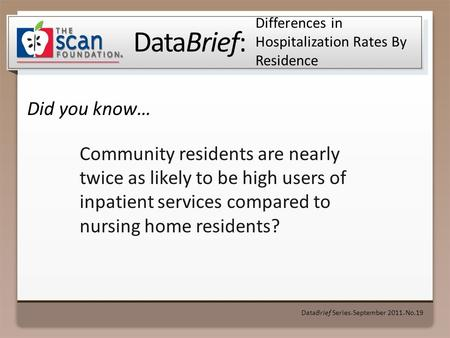 DataBrief: Did you know… DataBrief Series ● September 2011 ● No.19 Differences in Hospitalization Rates By Residence Community residents are nearly twice.