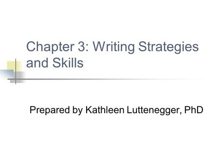 Chapter 3: Writing Strategies and Skills Prepared by Kathleen Luttenegger, PhD.