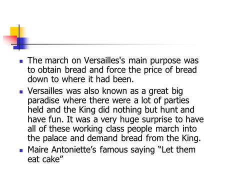 The march on Versailles's main purpose was to obtain bread and force the price of bread down to where it had been. Versailles was also known as a great.