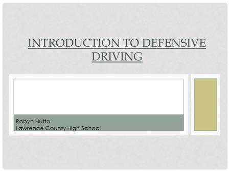 INTRODUCTION TO DEFENSIVE DRIVING Robyn Hutto Lawrence County High School.