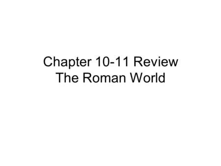 Chapter 10-11 Review The Roman World. 200 Points.
