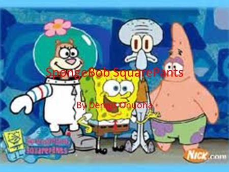 SpongeBob SquarePants By Dennis Onuoha Animator The animator for SpongeBob SquarePants is Stephen Hillenburg. And also wrote theme tune. Its all start.