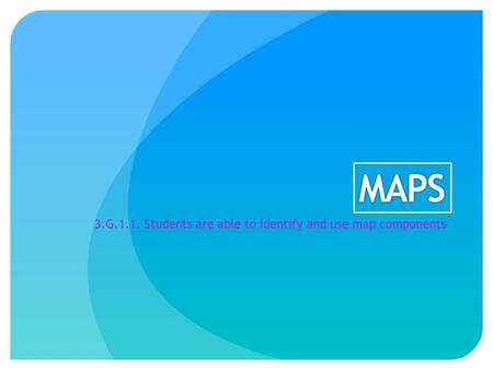 3.G.1.1. Students are able to identify and use map components.