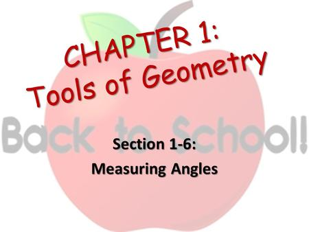 CHAPTER 1: Tools of Geometry Section 1-6: Measuring Angles.
