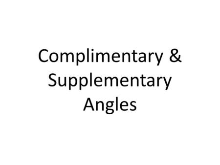 Complimentary & Supplementary Angles. Vocabulary Words: Complementary Angles- two angles that come together to form a right angle (90ᵒ) Compliment- the.