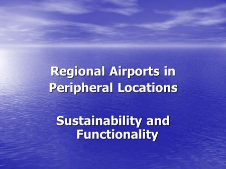 Regional Airports in Peripheral Locations Sustainability and Functionality.