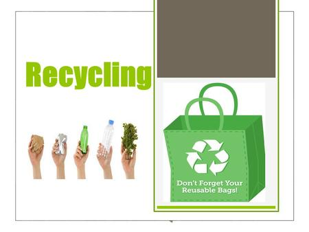Recycling. What is recycling?  Recycling is when old material is convert into its original or reused to create new material.