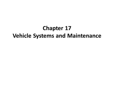 Chapter 17 Vehicle Systems and Maintenance. Lesson One: Checking Your Vehicle Before and After You Start the Engine – What Can You Inspect Before Entering.