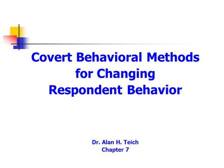 Covert Behavioral Methods for Changing Respondent Behavior Dr. Alan H. Teich Chapter 7.