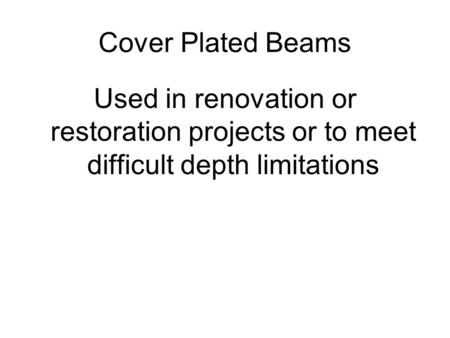 Cover Plated Beams Used in renovation or restoration projects or to meet difficult depth limitations.