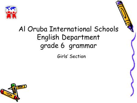 Girls' Section Al Oruba International Schools English Department grade 6 grammar.