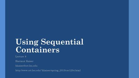 Using Sequential Containers Lecture 8 Hartmut Kaiser