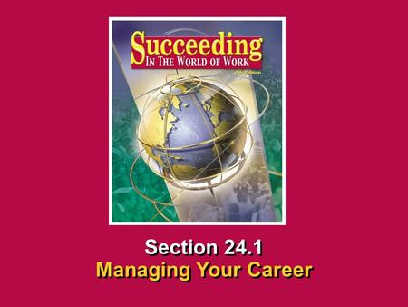 Chapter 24 Adapting to ChangeSucceeding in the the World of Work 24.1 Managing Your Career SECTION OPENER / CLOSER INSERT BOOK COVER ART Section 24.1 Managing.