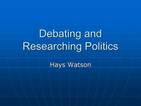 Debating and Researching Politics Hays Watson. Helpful Politics Websites General political information realclearpolitics.com realclearpolitics.com The.