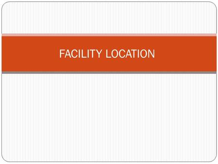 FACILITY LOCATION. Definition Of Plant Location A facility is a place where men, materials, money, machinery and equipment, etc., are brought together.