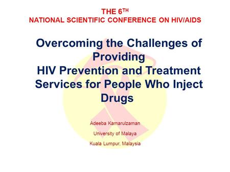 THE 6 TH NATIONAL SCIENTIFIC CONFERENCE ON HIV/AIDS Overcoming the Challenges of Providing HIV Prevention and Treatment Services for People Who Inject.