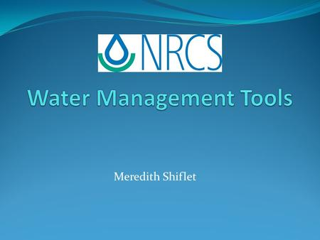Meredith Shiflet. Outline Watershed mapping Structure Design Irrigation Water management Erosion modeling.