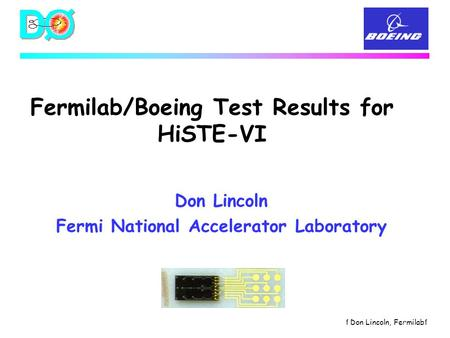 F Don Lincoln, Fermilab f Fermilab/Boeing Test Results for HiSTE-VI Don Lincoln Fermi National Accelerator Laboratory.