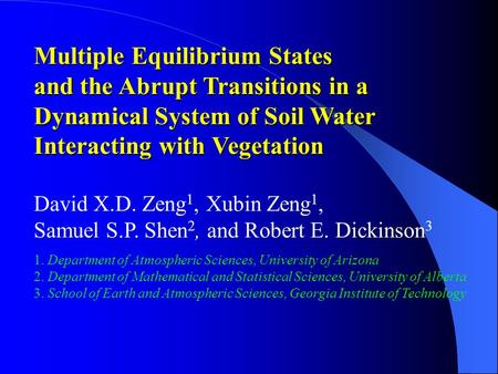 Multiple Equilibrium States and the Abrupt Transitions in a Dynamical System of Soil Water Interacting with Vegetation David X.D. Zeng 1, Xubin Zeng 1,