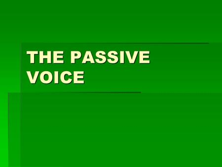 THE PASSIVE VOICE.  We form the passive with the correct tense of the verb BE + past participle. correct tense of the verb BE + past participle.