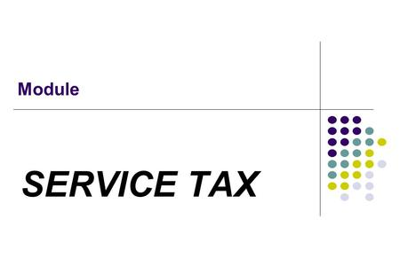 Module SERVICE TAX. Introduction Service Tax is an indirect tax levied on services. It was imposed by Chapter V of Finance Act, 1994, which was introduced.