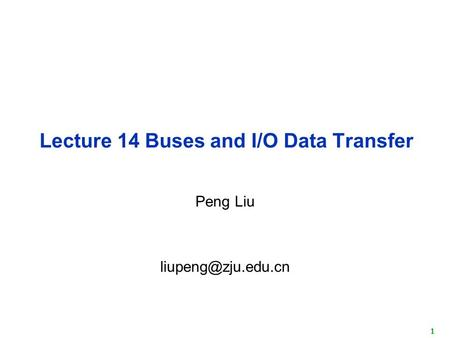 1 Lecture 14 Buses and I/O Data Transfer Peng Liu