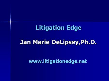 Litigation Edge Jan Marie DeLipsey,Ph.D. www.litigationedge.net.