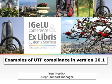 Examples of UTF compliance in version 20.1 Yoel Kortick Aleph support manager.