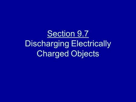 Section 9.7 Discharging Electrically Charged Objects.