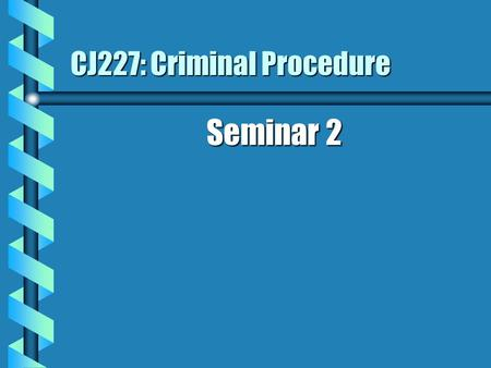 CJ227: Criminal Procedure Seminar 2. Expectations For The Week b Read Chapters 3 and 4 in the text b Complete the unit Writing Assignment b Follow the.