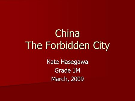 China The Forbidden City Kate Hasegawa Grade 1M March, 2009.
