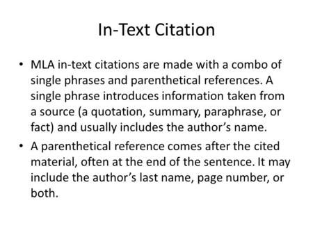 In-Text Citation MLA in-text citations are made with a combo of single phrases and parenthetical references. A single phrase introduces information taken.