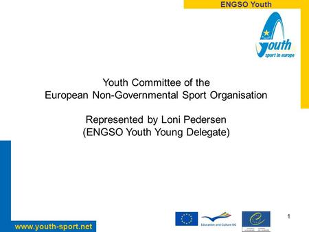 ENGSO Youth www.youth-sport.net 1 Youth Committee of the European Non-Governmental Sport Organisation Represented by Loni Pedersen (ENGSO Youth Young Delegate)