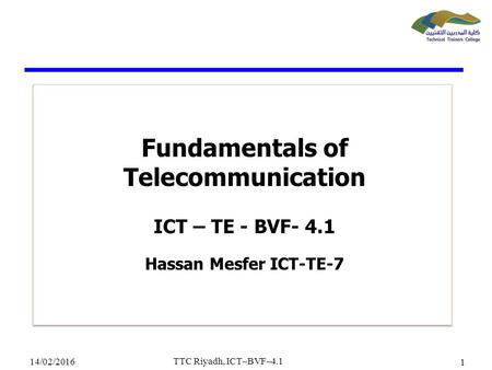 Fundamentals of Telecommunication ICT – TE - BVF- 4.1 Hassan Mesfer ICT-TE-7 Fundamentals of Telecommunication ICT – TE - BVF- 4.1 Hassan Mesfer ICT-TE-7.