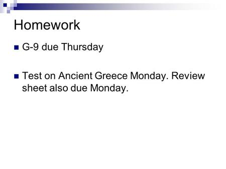 Homework G-9 due Thursday Test on Ancient Greece Monday. Review sheet also due Monday.