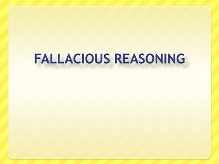 "Fallacious reasoning is ""false thinking."" People use fallacious reasoning when they draw incorrect or false conclusions. Fallacious reasoning may be either."