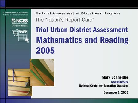 The Nation's Report Card: 2005 Reading and Mathematics Trial Urban District Assessments.