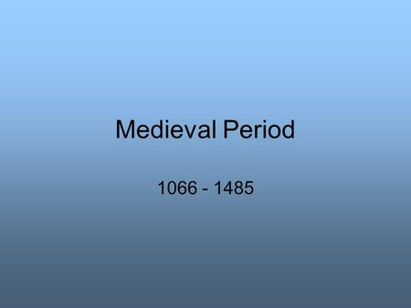 "Medieval Period 1066 - 1485. Language Battle of Hastings in 1066 marked the ""end"" of Old English and the beginning of Middle English."