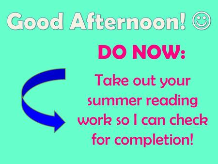 DO NOW: Take out your summer reading work so I can check for completion!