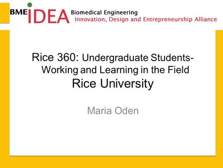 Rice 360: Undergraduate Students- Working and Learning in the Field Rice University Maria Oden.