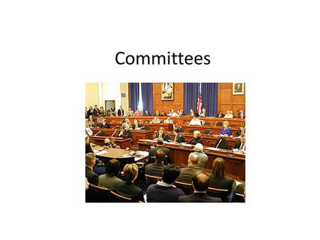 Committees. 3 purposes of committees 1.Allows members of Congress to divide their work among smaller groups 2.Committees are where the work is done on.