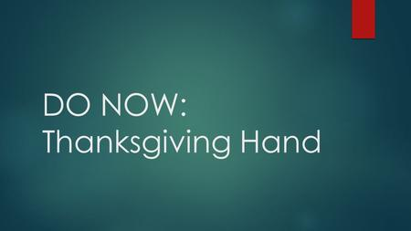 DO NOW: Thanksgiving Hand. Starting Off  Start off by tracing your hand  Use a similar method to drawing a hand turkey.