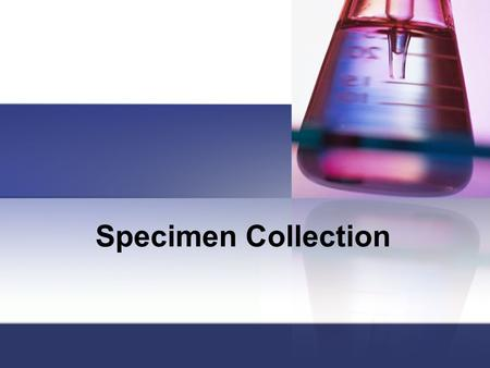 Specimen Collection. Specimens A sample that is used for analysis in order to try to make a diagnosis. While collecting a specimen, behave professionally.