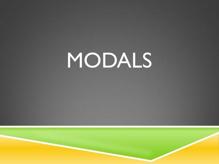 MODALS. THE NINE BASIC MODALS CanCould WillWould ShallShould MayMightMust.